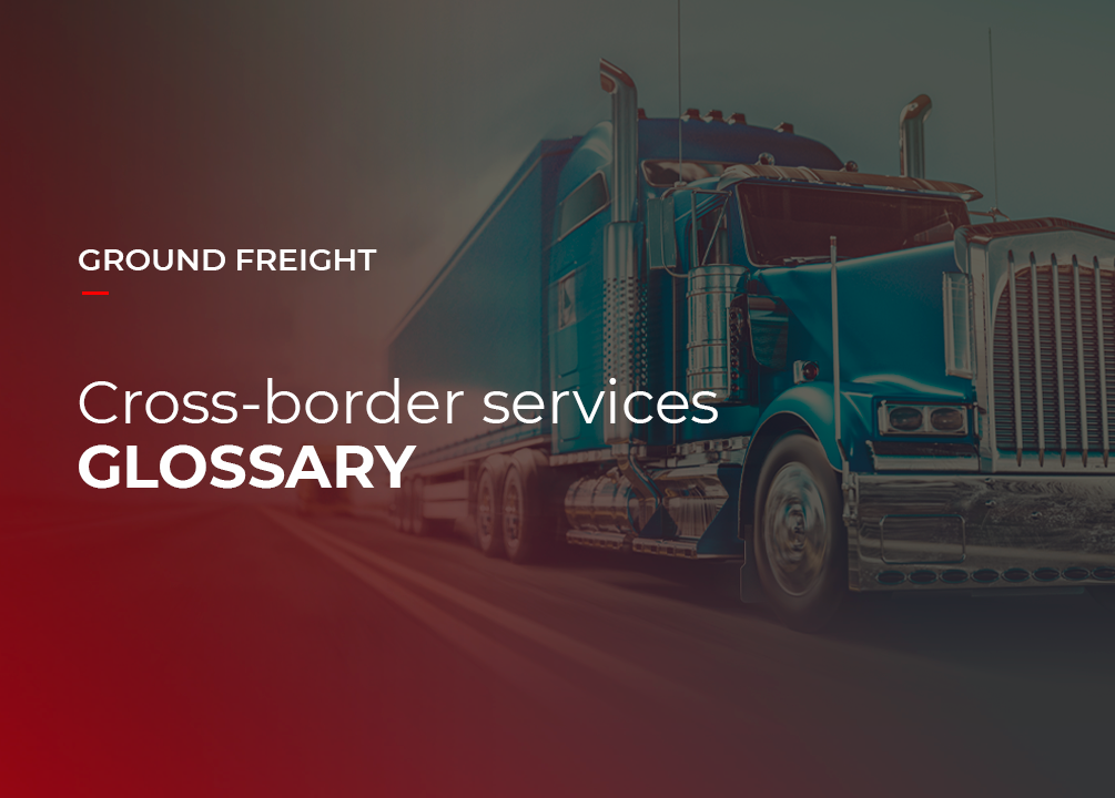 Logistics terms related to ground freight cross-border services